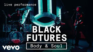Black Futures - Body & Soul - Live Performance | Vevo
