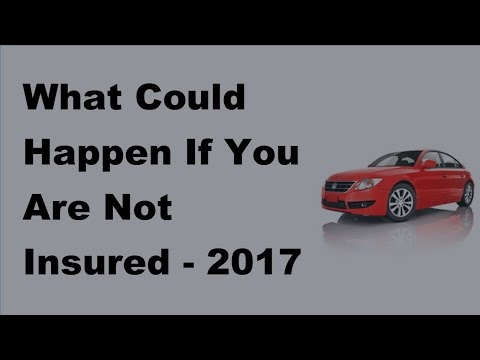 What Could Happen If You Are Not Insured -  2017 Car Insurance Risks