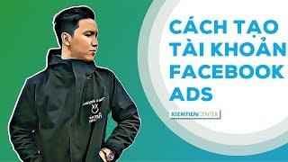 Hướng dẫn tạo tài khoản Facebook Ads để chạy quảng cáo (Cập nhật 2019) | Kiemtiencenter