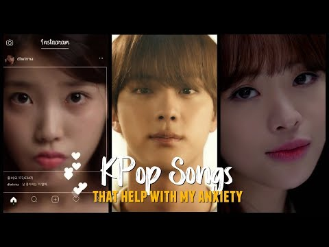 50 KPop Songs That Help With My Anxiety