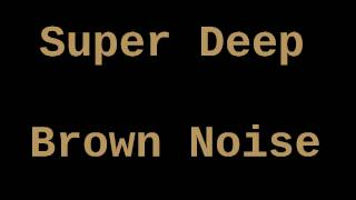 Super Deep Brown Noise (12 Hours)
