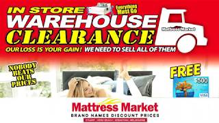 Mattress Market's In Store Warehouse Clearance Sale!