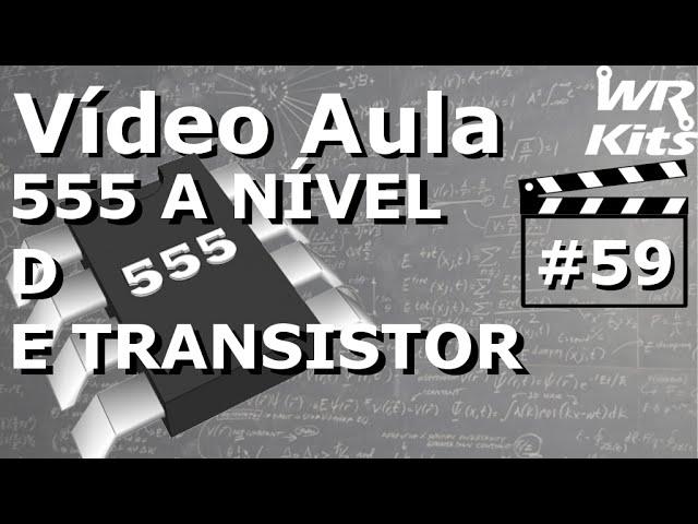 555 A NÍVEL DE TRANSISTOR! | Vídeo Aula #59