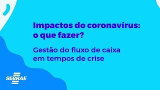 Impactos do coronavírus: Gestão do fluxo de caixa em tempos de crise