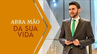 20/02/19 - Abra mão da sua vida - Pr. Victor Bejota
