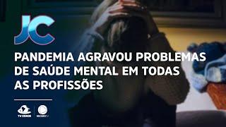 Pandemia agravou problemas de saúde mental em todas as profissões