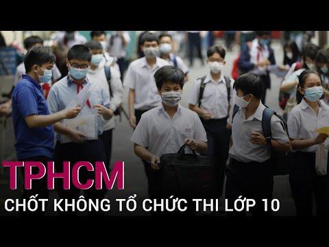 Không tổ chức thi tuyển, TPHCM xét tuyển sinh lớp 10 bằng cách nào? | VTC Now
