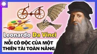 """Leonardo Da Vinci - Thiên Tài Toàn Năng Và Nỗi Cô Độc Của Kẻ """"Không Có Đối Thủ"""""""