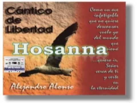 ALEJANDRO ALONSO - Hosanna - [Música Cristiana de Siempre]