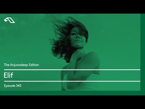 The Anjunadeep Edition 343 with Elif
