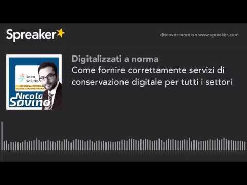 Come fornire correttamente servizi di conservazione digitale per tutti i settori
