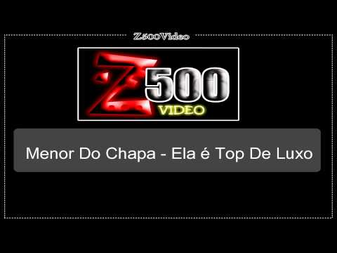 Baixar Mc Menor Do Chapa - Ela é Top De Luxo ela é sem limite  [ Z500video ]