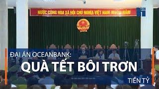 Đại án Oceanbank: Quà Tết bôi trơn tiền tỷ | VTC1
