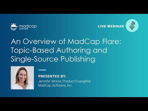 An Overview of MadCap Flare: Topic Based Authoring and Single Source Publishing (Official Webinar)
