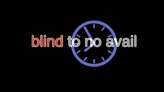 blind (to no avail)