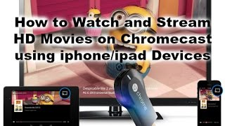 How to watch and stream HD movies on chromecast using iphone/ipad