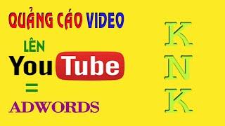 Hướng Dẫn Cách Tạo Quảng Cáo Video Trên Youtube Với Google Adwords Cơ Bản - Bài 5