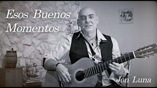 Jon Luna - Esos Buenos Momentos (VIDEOCLIP)