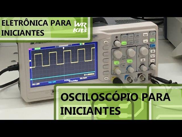 OSCILOSCÓPIO PARA INICIANTES! | Eletrônica para Iniciantes #119