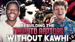 Rebuilding The Toronto Raptors After Kawhi With Jiedel
