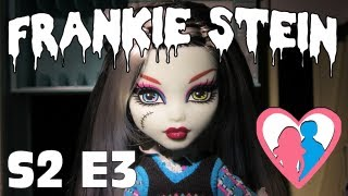"S2 E3 ""Frankie from Monster High"" 