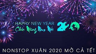 Nonstop Nhạc Xuân 2020 | Happy New Year - Chúc Mừng Năm Mới Canh Tý | Nhạc Tết Remix Mới Nhất 2020