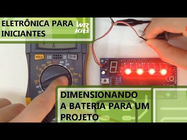 COMO DIMENSIONAR A BATERIA PARA UM PROJETO | Eletrônica para Iniciantes #077