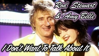 Rod Stewart & Amy Belle - I Don't Want To Talk About It (TRADUÇÃO) 2004
