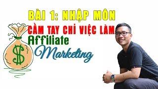 Cầm Tay Chỉ Việc Làm Affiliate Marketing | Bài 1 - Nhập Môn
