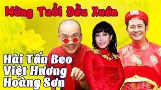 Hài Tấn Beo, Việt Hương, Hoàng Sơn | Mừng Tuổi Đầu Xuân | Hài Kịch Hay Nhất