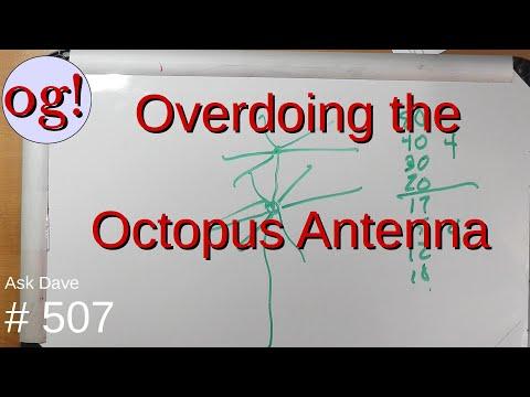 Overdoing the Octopus Antenna (#507)