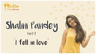 I fell in love twice: Actress Shalini Pandey..