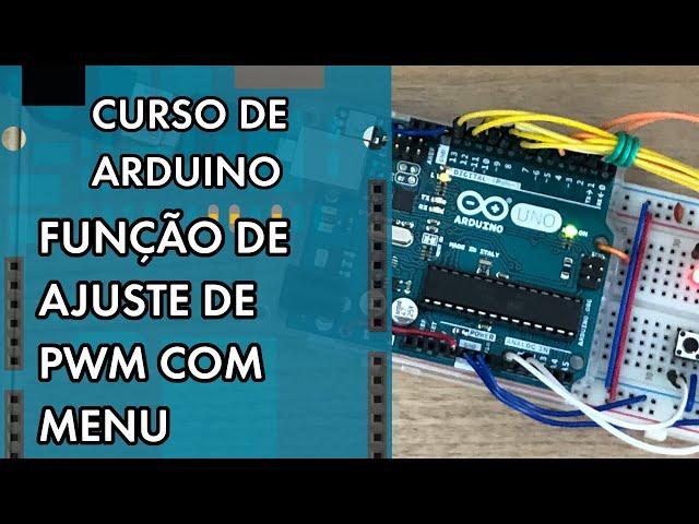 AJUSTE DE PWM EM MENU PROFISSIONAL   Curso de Arduino #283