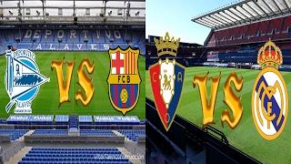 Alaves vs Barcelona en directo a las 16 horas   Osasuna vs Real Madrid en directo a las 20:30 Horas