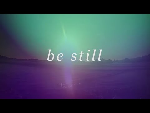 'Be Still' Lyric Video | Bethel Music