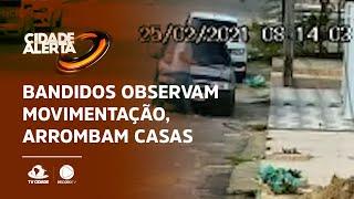 Bandidos observam movimentação, arrombam casas e furtam objetos