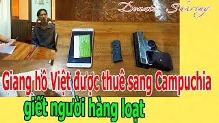 Giang h,ồ Việt được th,u,ê sang Cam,pu,chia gi,ế,t ng,ư,ờ,i hàng l,o,ạ,t