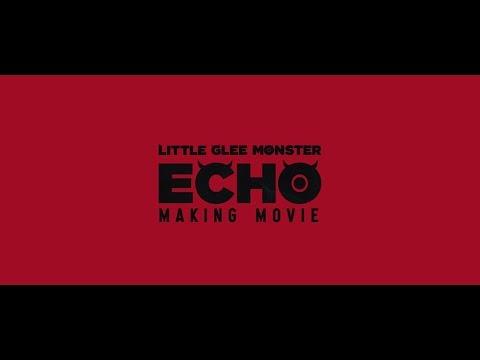 Little Glee Monster - ECHO MAKING MOVIE -