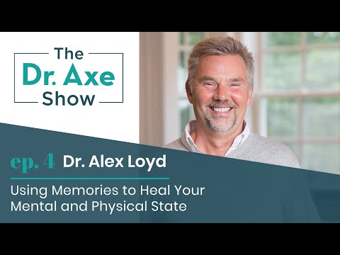 Using Memories to Heal with Dr. Alex Loyd | The Dr. Axe Show | Podcast Episode 4