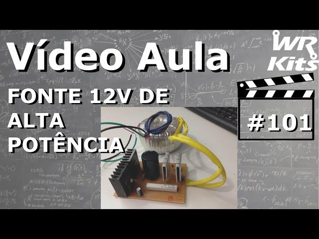 FONTE 12V DE ALTA POTÊNCIA | Vídeo Aula #101
