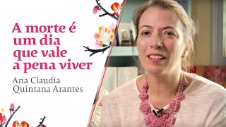 Mix Palestras | A morte é um dia que vale a pena viver | Ana Claudia Quintana Arantes