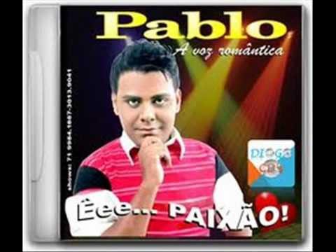Baixar Pablo A voz Romântica 2013-Fui  fiel(te amo meu  bebê)