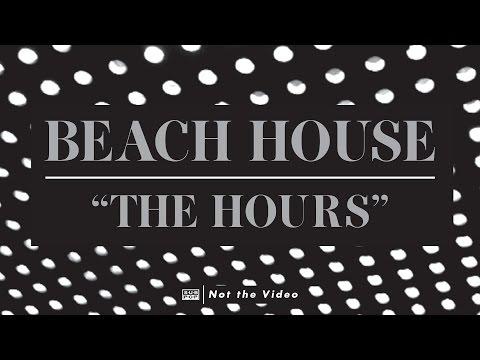 Beach House - The Hours