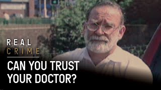 The Doctor Who Killed Over 350 People | Dr. Death | Real Crime