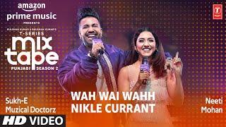 Wah Wai Wahh Vs Nikle Currant (Mixtape) – Neeti Mohan – Sukh E