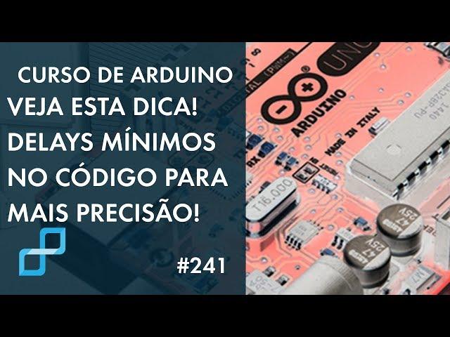 VOCÊ PRECISA VER ESTA APLICAÇÃO: DELAYS MÍNIMOS NO SEU CÓDIGO! Curso de Arduino #241