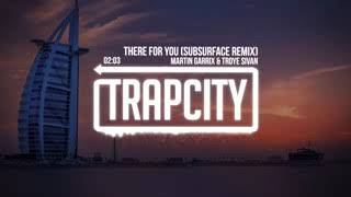 Trap City Martin Garrix & Troye Sivan   There For You Subsurface Remix J Txw9pV8UU