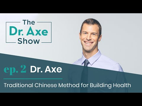 Traditional Chinese Method for Building Health | The Dr. Axe Show | Podcast Episode 2
