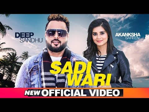 Sadi Wari (Official Video) Deep Sandhu ft Aakansha Sareen