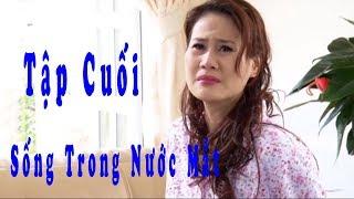 Sống trong Nước Mắt - Tập Cuối | Phim Tình Cảm Việt Nam Mới Nhất 2017